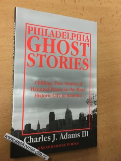 CHARLES J. ADAMS III - PHILADELPHIA GHOST STORIES